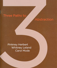 Three Paths to Abstraction: Pinkney Herbert, Whitney Leland, Carol Mode